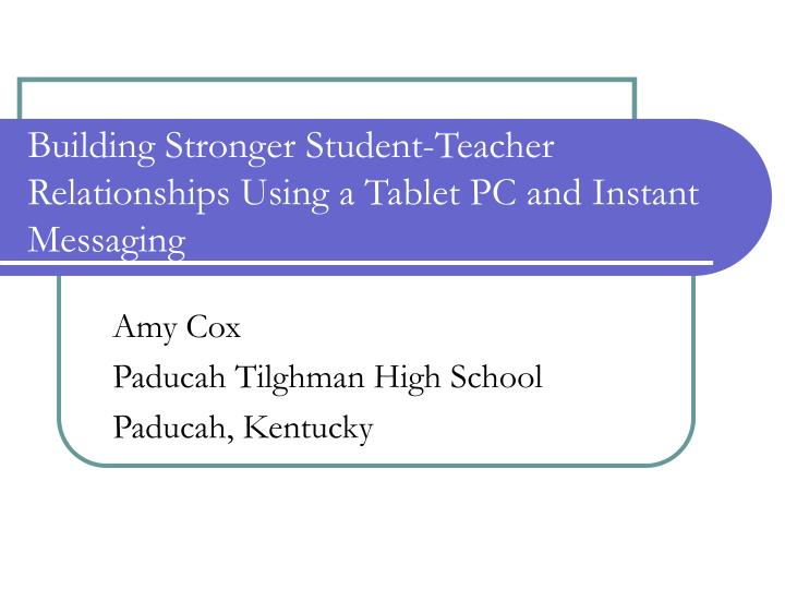 Building stronger student teacher relationships using a tablet pc and instant messaging