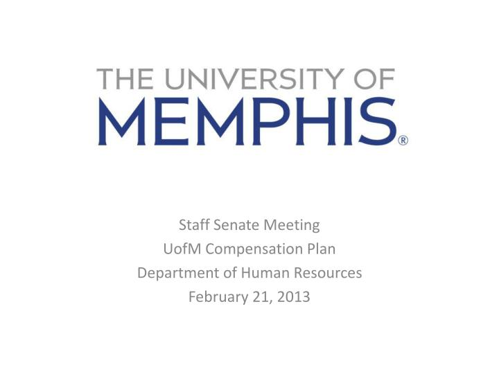 staff senate meeting uofm compensation plan department of human resources february 21 2013 n.