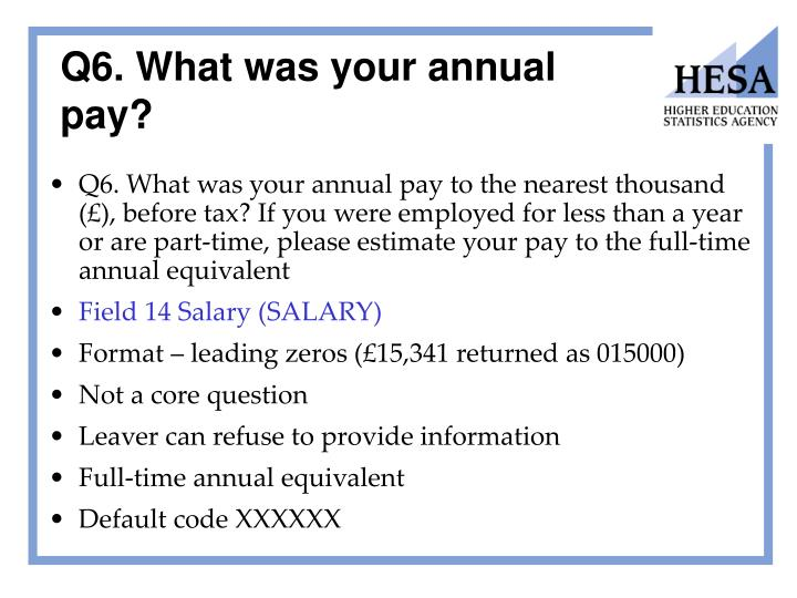 Q6. What was your annual pay?