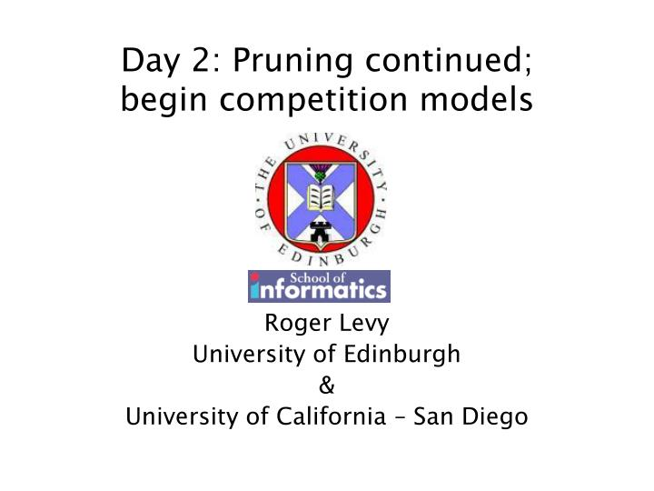 day 2 pruning continued begin competition models n.