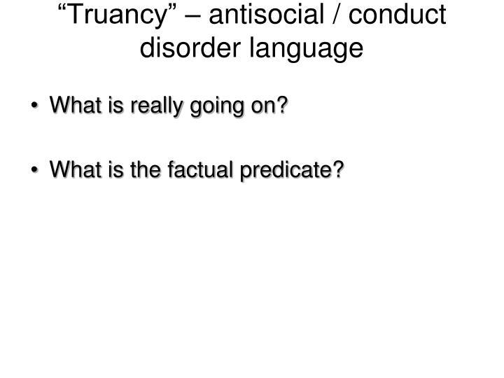 """Truancy"" – antisocial / conduct disorder language"