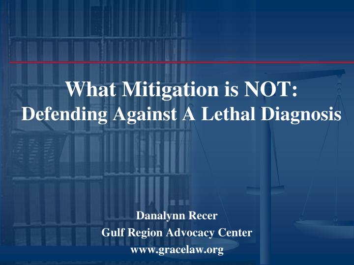 What mitigation is not defending against a lethal diagnosis