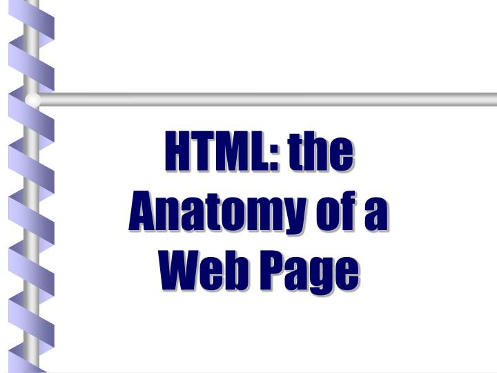 Ppt Html The Anatomy Of A Web Page Powerpoint Presentation Id