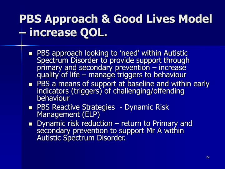 PBS Approach & Good Lives Model – increase QOL.