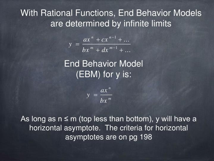 With Rational Functions, End Behavior Models are determined by infinite limits