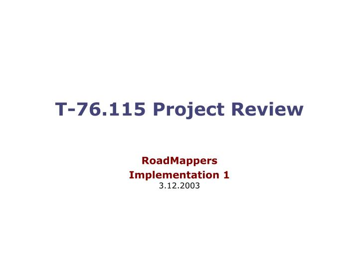 T 76 115 project review