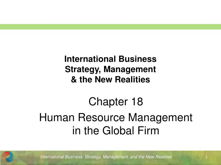 international human resource management determining the strategies 2018-8-1 strategic international human resource management in multinationals alfred chandler highlighted once, structure follows strategy hence, a holistic corporate strategy is not only based on a precise knowledge of internal and external factors or can.