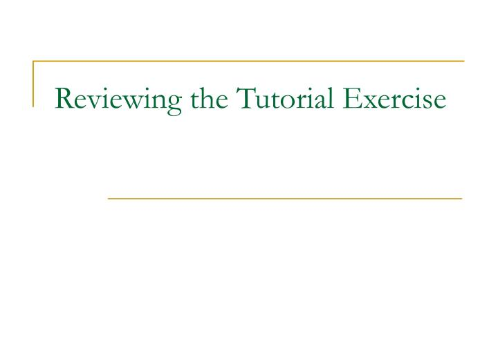 Reviewing the Tutorial Exercise