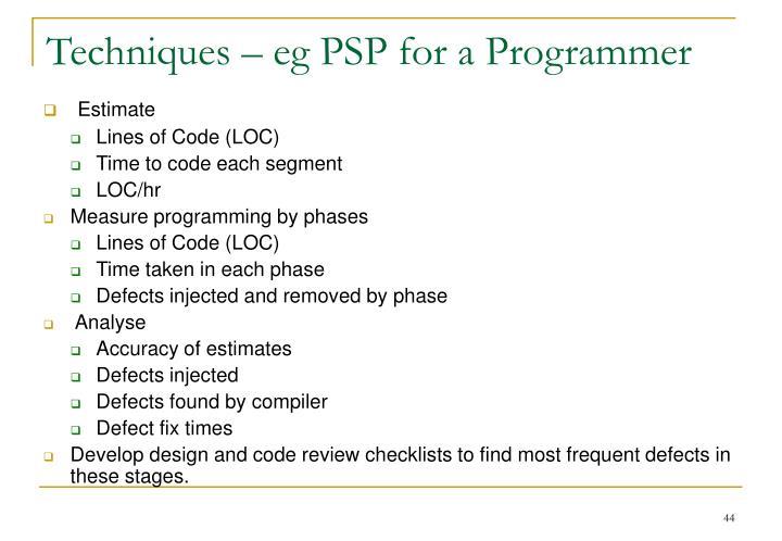Techniques – eg PSP for a Programmer