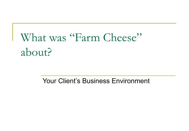 """What was """"Farm Cheese"""" about?"""