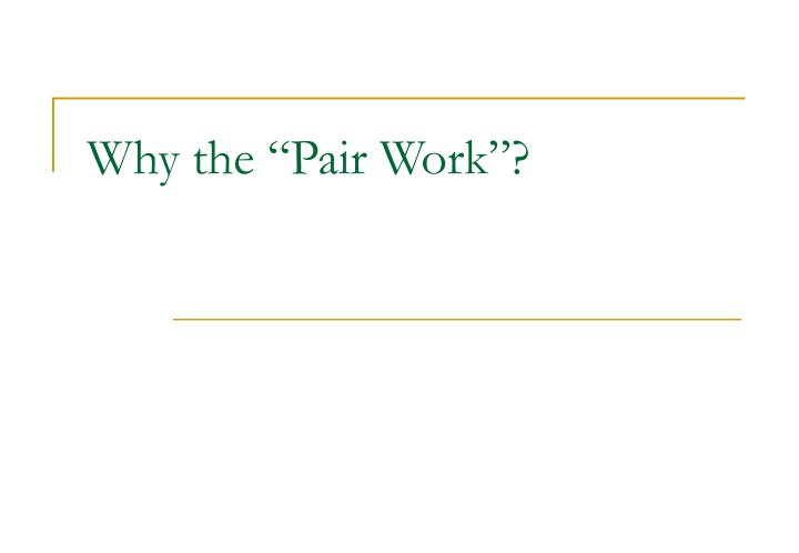 """Why the """"Pair Work""""?"""