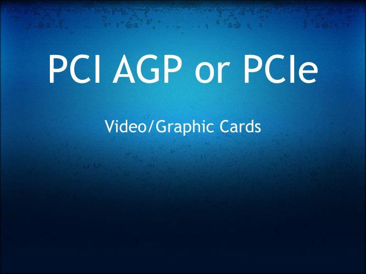 PCI AGP or PCIe