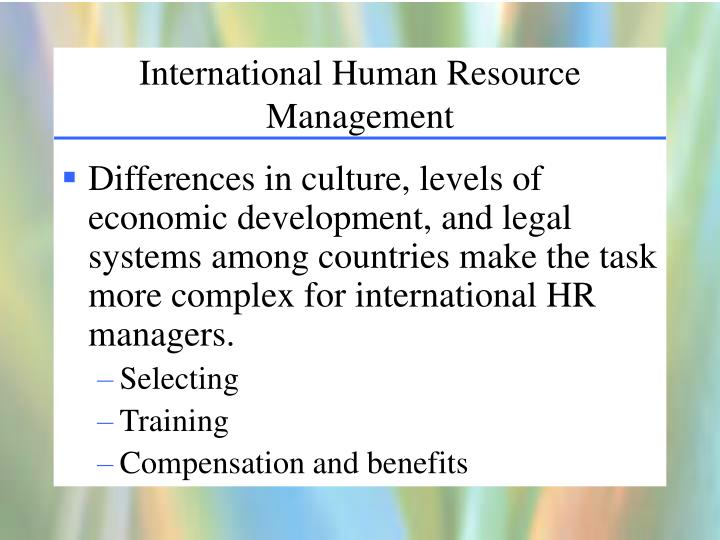 impact of culture in international human resource The international human resource management (ihrm) is the way in which international organizations manage their human resource across different national contexts chapter 2 the impact of national culture as we all know, different countries have different cultures.