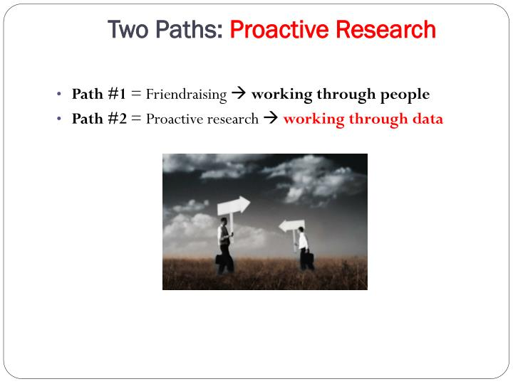 Two paths proactive research