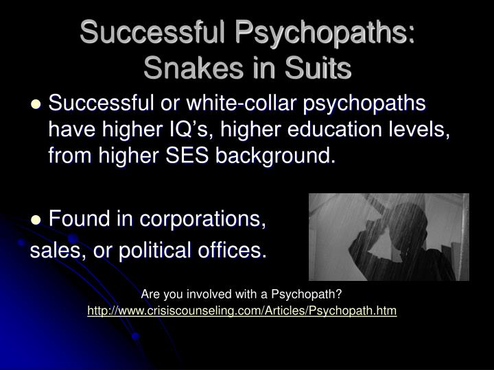 Successful Psychopaths:  Snakes in Suits