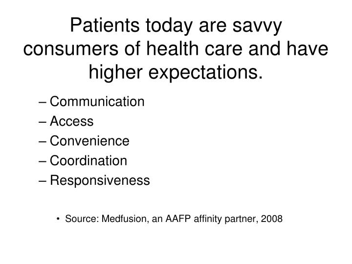 Patients today are savvy consumers of health care and have higher expectations