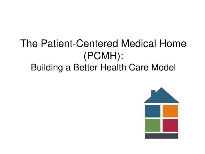 The patient centered medical home pcmh building a better health care model