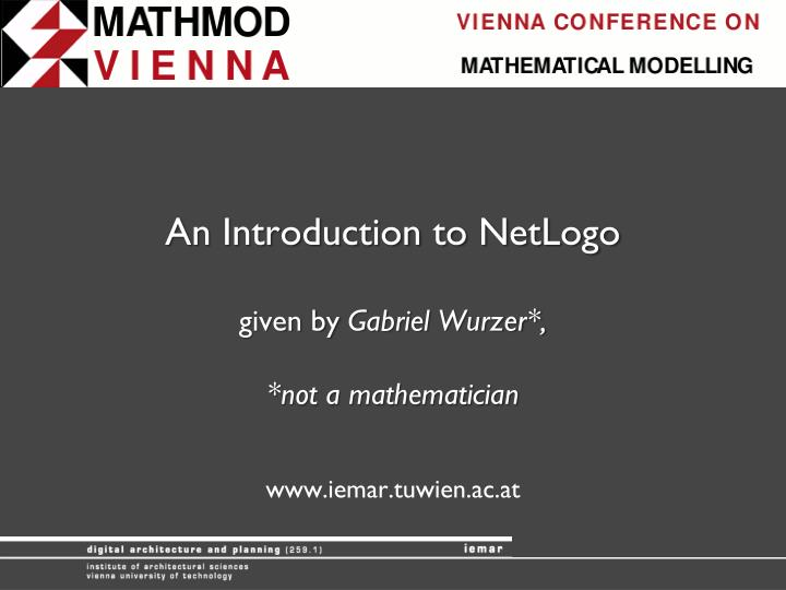 an introduction to netlogo given by gabriel wurzer not a mathematician n.