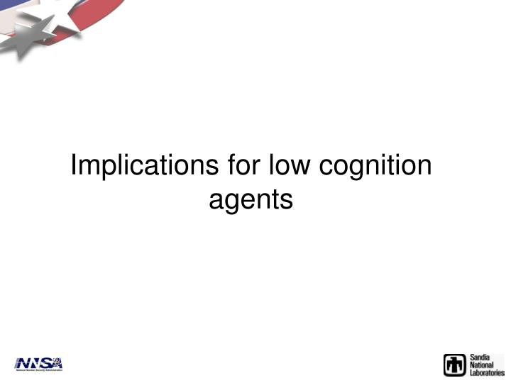 Implications for low cognition agents
