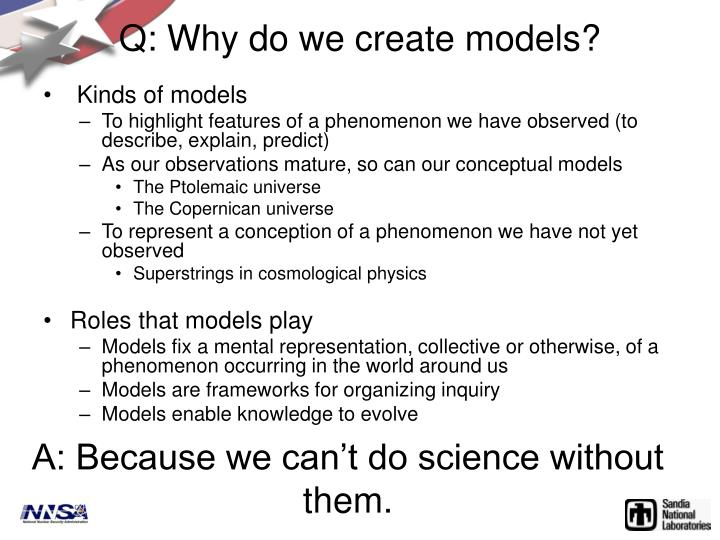 Q: Why do we create models?