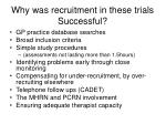 why was recruitment in these trials successful