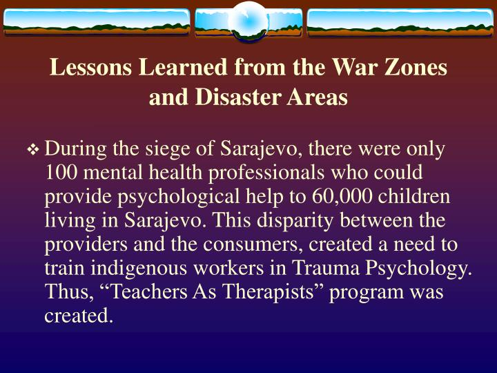 Lessons Learned from the War Zones and Disaster Areas