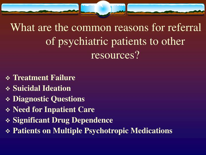 What are the common reasons for referral of psychiatric patients to other resources?
