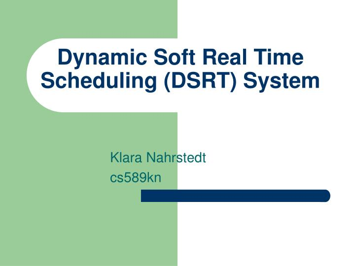 dynamic soft real time scheduling dsrt system