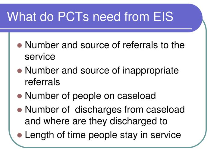 What do PCTs need from EIS