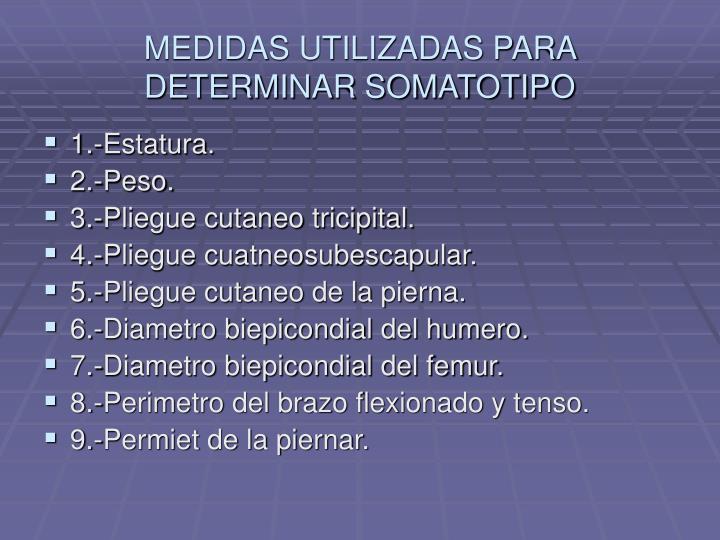 MEDIDAS UTILIZADAS PARA DETERMINAR SOMATOTIPO
