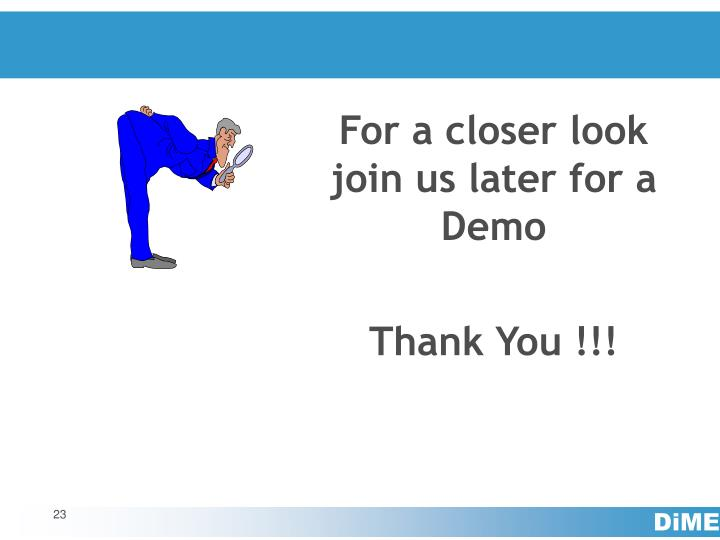 For a closer look join us later for a Demo