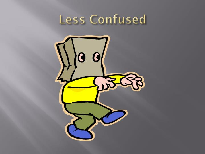 Less Confused