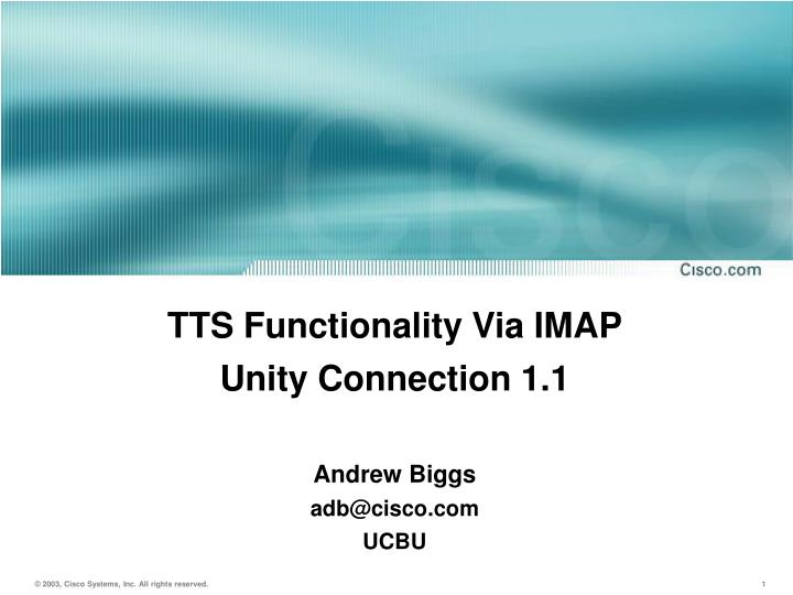 tts functionality via imap unity connection 1 1 andrew biggs adb@cisco com ucbu n.