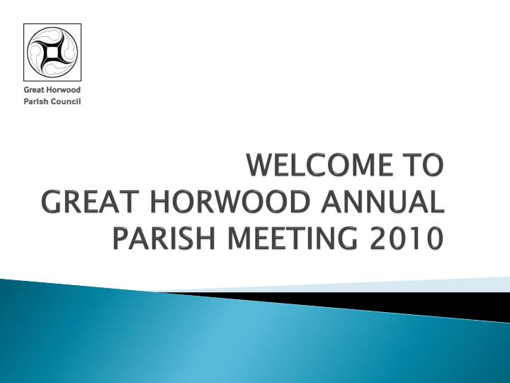 welcome to great horwood annual parish meeting 2010 n.