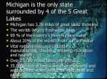 michigan is the only state surrounded by 4 of the 5 great lakes