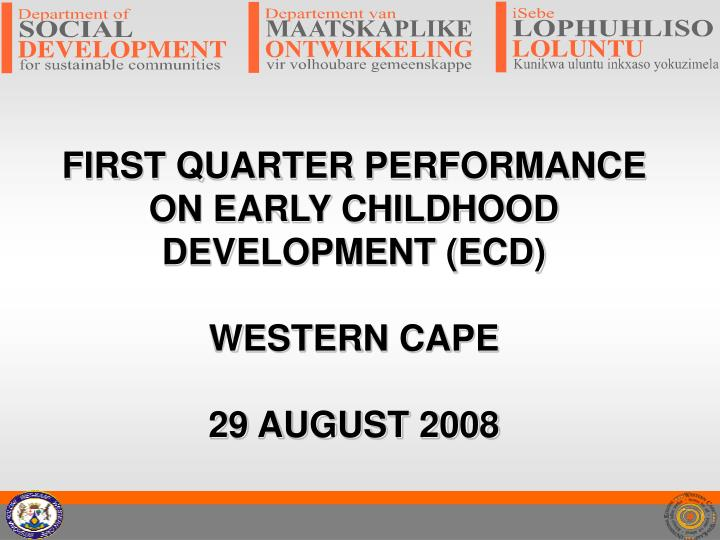 First quarter performance on early childhood development ecd western cape 29 august 2008