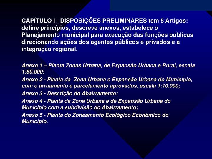 CAPÍTULO I - DISPOSIÇÕES PRELIMINARES tem 5 Artigos: define princípios, descreve anexos, estabel...