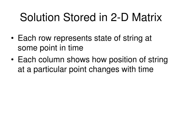 Solution Stored in 2-D Matrix