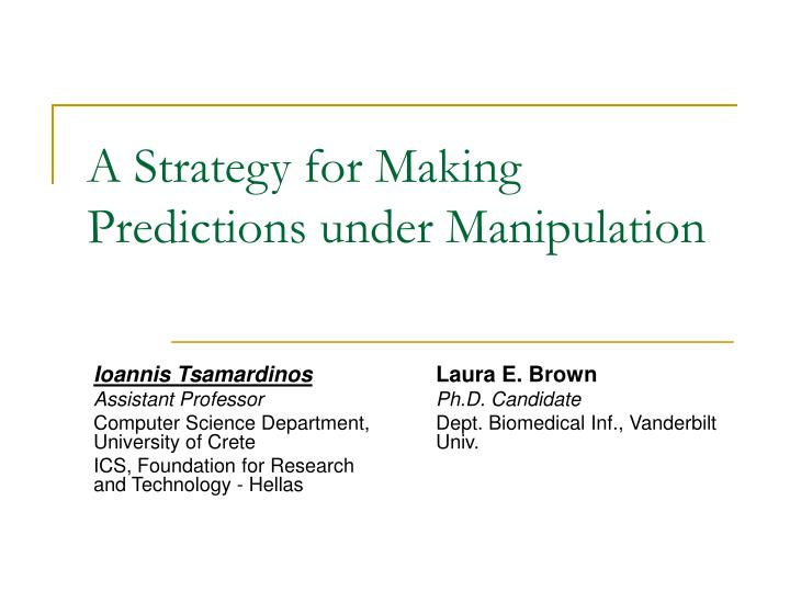 a strategy for making predictions under manipulation n.