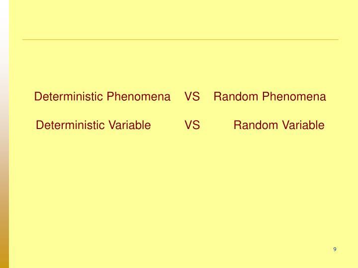 Deterministic Phenomena    VS    Random Phenomena