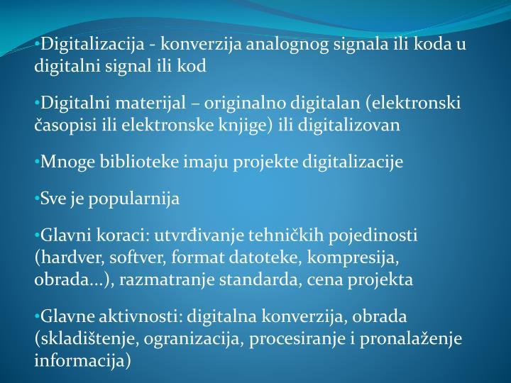 Digitalizacija - konverzija analognog signala ili koda u digitalni signal ili kod