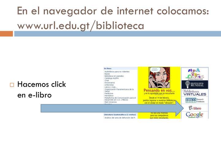 En el navegador de internet colocamos www url edu gt biblioteca