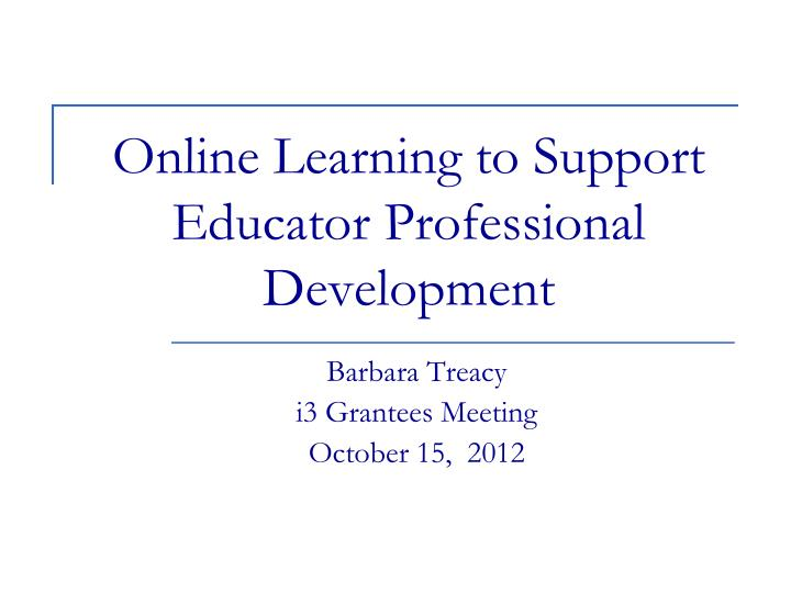 online learning to support educator professional development n.