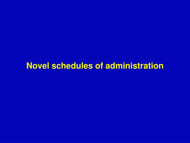 Novel schedules of administration