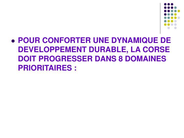 POUR CONFORTER UNE DYNAMIQUE DE DEVELOPPEMENT DURABLE, LA CORSE DOIT PROGRESSER DANS 8 DOMAINES PRIORITAIRES: