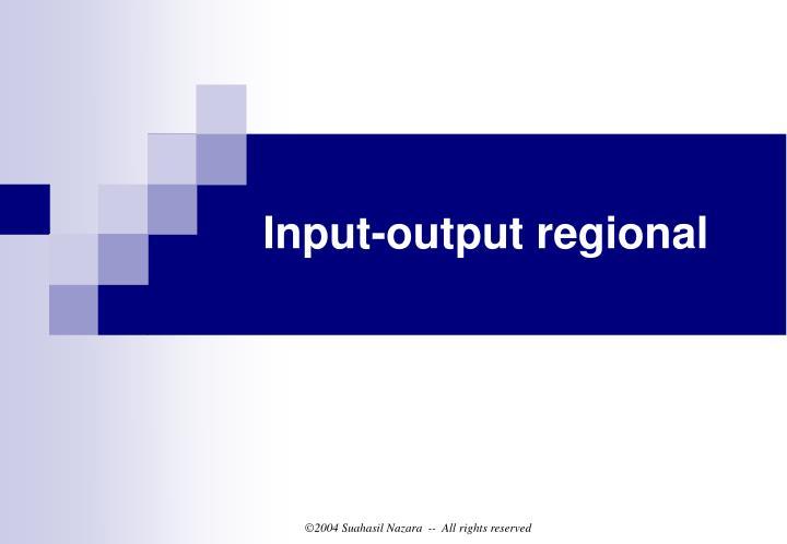Input-output regional