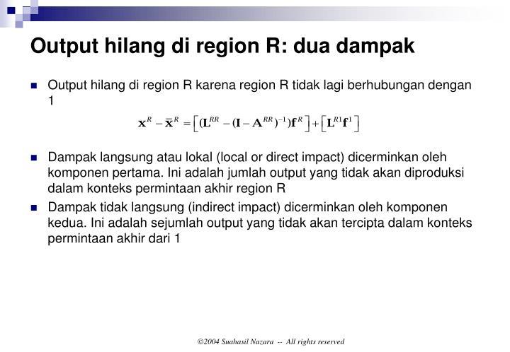Output hilang di region R: dua dampak