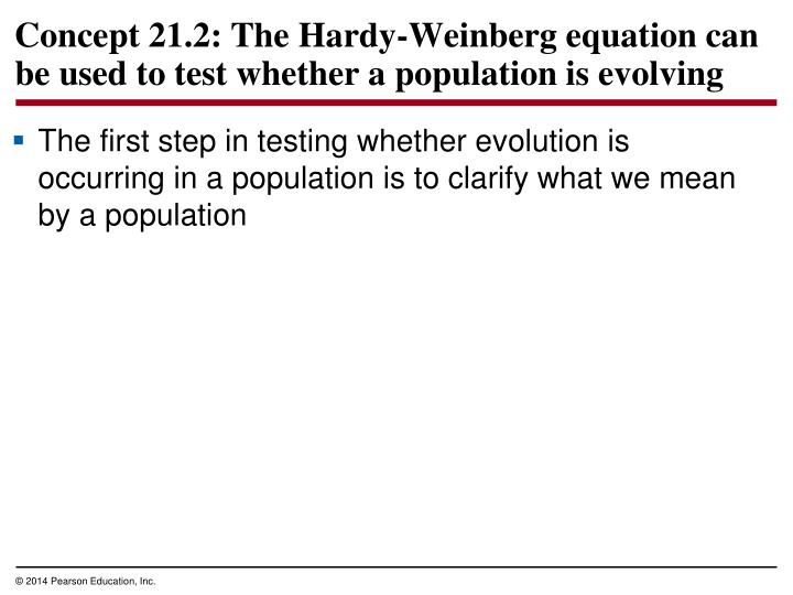 Concept 21.2: The Hardy-Weinberg equation can be used to test whether a population is evolving