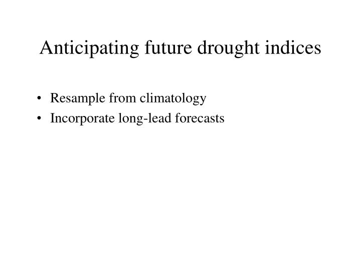 Anticipating future drought indices