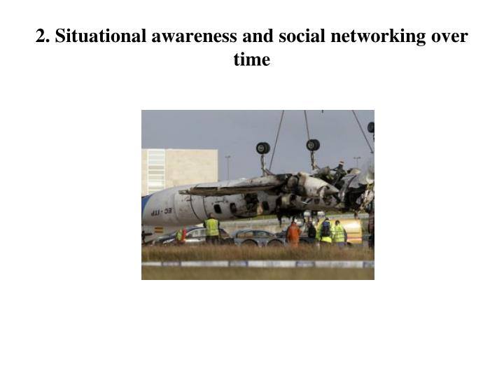 2. Situational awareness and social networking over time
